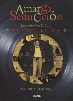 Amarga Seduccion: La Verdadera Historia de Sergio Andrade y Sus Caperucitas 9789706519214
