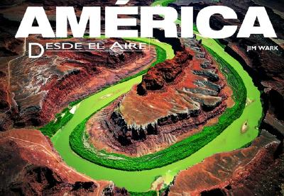 America Desde El Aire: America Flying High, Spanish-Language Edition 9789707182516