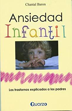 Ansiedad Infantil: Los Trastornos Explicados A los Padres 9789707320260