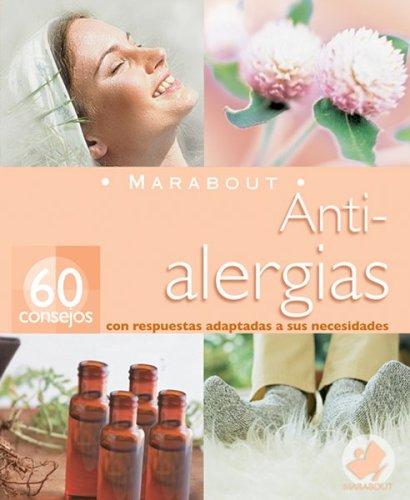 Antialergias: 60 Consejos Con Respuestas Adaptadas A Sus Necesidades 9789702213932