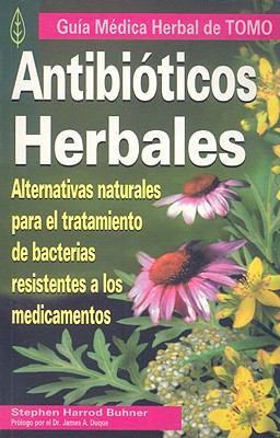 Antibioticos Herbales: Alternativas Naturales Para el Tratamiento de Bacterias Resistentes A los Medicamentos 9789706669544