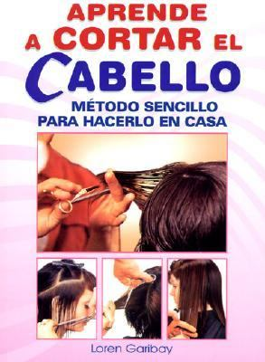 Aprende a Cortar El Cabello: Learn How to Do Hair Styling. Simple Method That Can Be Used at Home. 9789706667168