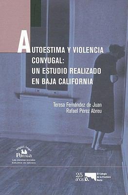 Autoestima y Violencia Conyugal: Un Estudio Realizado en Baja California 9789708190626