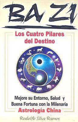 Ba Zi los Cuatro Pilares del Destino: Mejore Se Entorno, Salud U Buena Fortuna Con la Milenaria Astrologia China 9789707751781