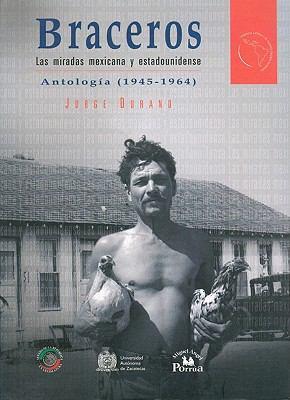 Braceros: Las Miradas Mexicana y Estadounidense, Antologia (1945-1964) 9789708190206