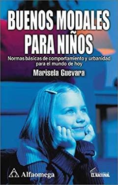 Buenos Modales Para Ninos: Normas Basicas de Comportamiento y Urbanidad Para El Mundo de Hoy 9789701507414