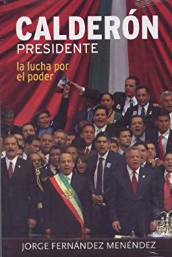 Calderon Presidente: La Lucha Por el Poder 9789707803145