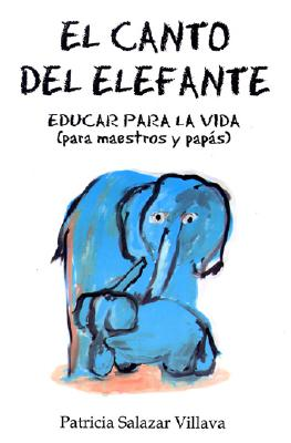 Canto del Elefane. El: The Elephant Song. Education for Life (for Teachers and Parents) 9789707750234