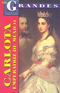 Carlota, Emperatriz de Mexico: Un Destino Dificil 9789706668066