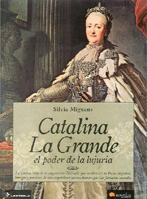 Catalina la Grande: El Poder de la Lujuria 9789707322493