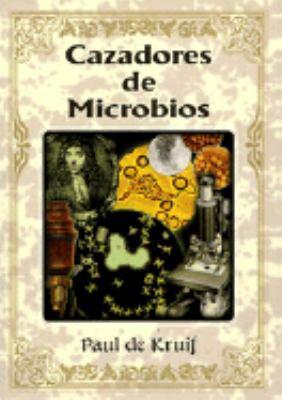 Cazadores de Microbios = Microbe Hunters 9789707750937