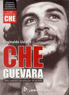 Che Guevara: Vida, Muerte y Resurreccion de un Mito = Che Guevara 9789707322936