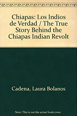 Chiapas: Los Indios de Verdad = The True Story Behind the Chiapas Indian Revolt 9789706610126