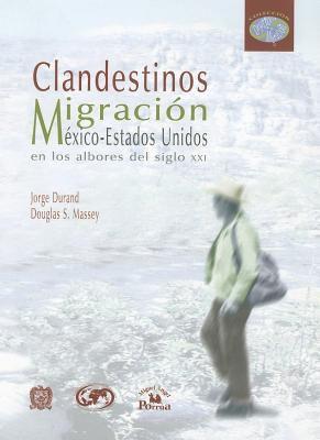 Clandestinos: Migracion Mexico-Estados Unidos en los Albores del Siglo XXI 9789707014039