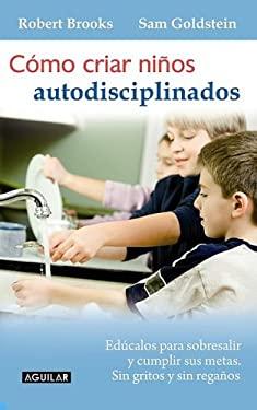 Como Criar Ninos Autodisciplinados = Raising a Self-Disciplined Child 9789705804410