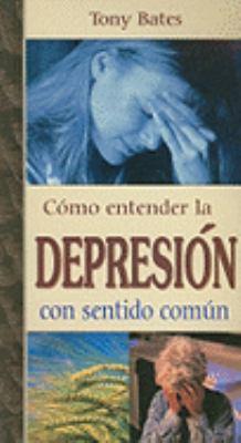 Como Entender la Depresion Con Sentido Comun = Depression 9789706663368