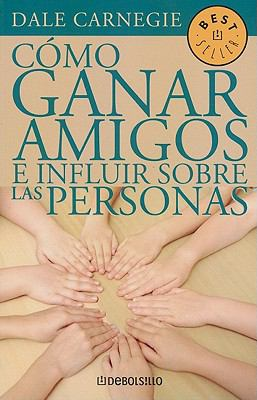 Como Ganar Amigos E Influir Sobre las Personas = How to Win Freinds and Influence People 9789707806887