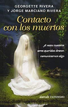 Contacto Con los Muertos: A Veces Nuestros Seres Queridos Desean Comunicarnos Algo 9789707706460