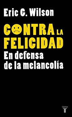 Contra la Felicidad: En Defensa de la Melancolia = Against Happiness 9789705804120