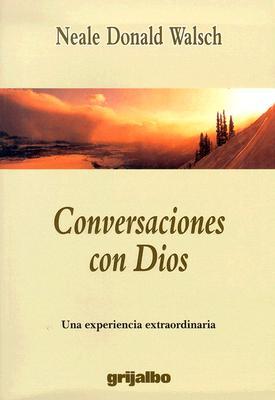 Conversaciones Con Dios: Una Experiencia Extraordinaria = Conversations with God 9789700511344