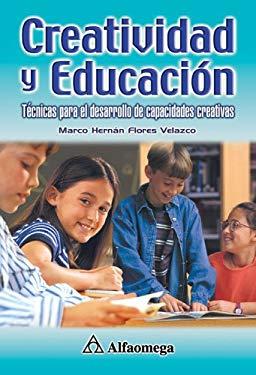 Creatividad y Educacion: Tecnicas Para Desarrollo de Capaciolades Creativas 9789701510018
