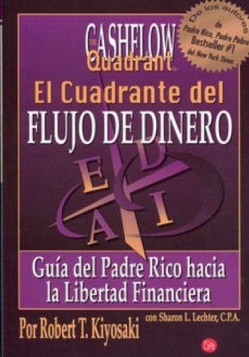 El Cuadrante del Flujo de Dinero: Guia del Padre Rico Hacia la Libertad Financiera = The Cashflow Quandrant 9789708120203