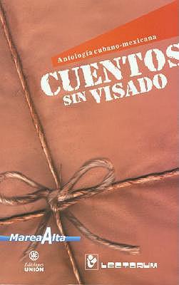 Cuentos Sin Visado: Antologia Cubano-Mexicana 9789707320017