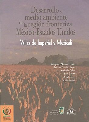 Desarrollo y Medio Ambiente de la Region Fronteriza Mexico-Estados Unidos: Valles de Imperial y Mexicali = Development and Emvironment of the U.S.-Mex 9789707015838