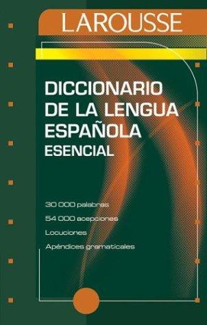 Diccionario Esencial de La Lengua Espanola = Essential Spanish Dictionary Larousse