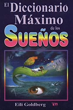 Diccionario Maximo de Los Sue?os: The Ultimate Dream Interpretation Dictionary. 9789706664150