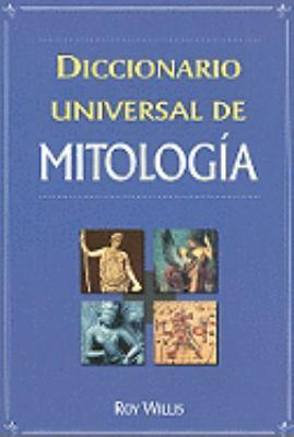 Diccionario Universal de Mitologia: Manual de Consulta de la A-Z de los Dioses, Diosas, Heroes, Heroinas, Semidioses y Bestias Legendarias = Dictionar 9789706666925