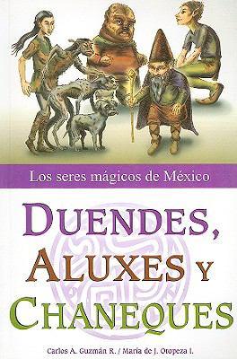 Duendes, Aluxes y Chaneques: Los Seres Magicos de Mexico 9789707751835