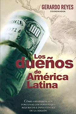 Duenos de America Latina: Como Amasaron Sus Fortunas Los Personajes Mas Ricos E Influyentes de La Region 9789707100749