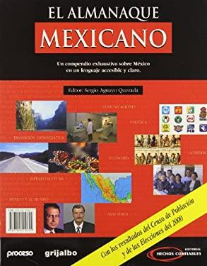 El Almanaque Mexicano: Un Compendio Exhaustivo Sobre Mexico en un Lenguaje Accesible y Claro = The Mexican Almanac 9789700512655