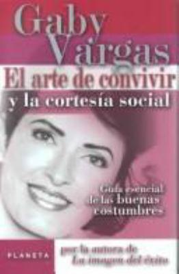 El Arte de Convivir y la Cortesia Social: Guia Esencial de las Buenas Costumbres = Art of Living Together and Social Courtesy 9789706902153