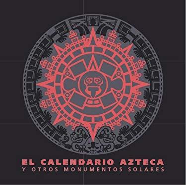 El Calendario Azteca y Otros Monumentos Solares 9789706780065