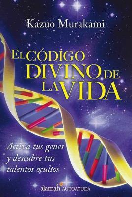 El Codigo Divino de La Vida: Activa Tus Genes y Descubre Tus Talentos Ocultos 9789707707382