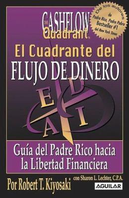 El Cuadrante del Flujo de Dinero: Guia del Padre Rico Hacia la Libertad Financiera = Rich Dad's Cashflow Quadrant 9789707702844
