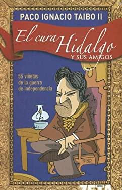 El Cura Hidalgo y Sus Amigos: 53 Vinetas de la Guerra de Independencia 9789707102453