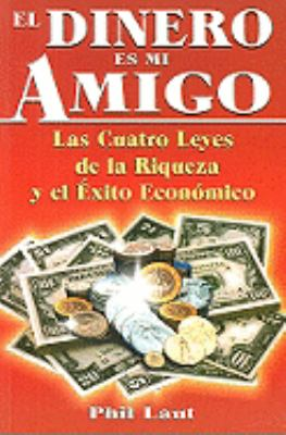 El Dinero Es Mi Amigo: Las Cuatro Leyes de la Riqueza y el Exito Economico = Money Is My Friend 9789706661777
