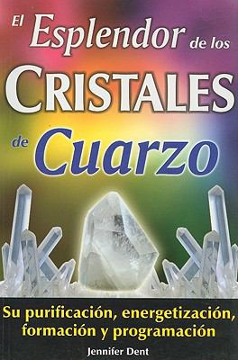 El Esplendor de los Cristales de Cuarzo: Su Purificacion, Energetizacion, Formacion y Programacion = The Wonders of Quartz Crystals 9789706662132