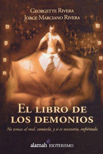 El Libro de los Demonios: No Temas al Mal, Conocelo, y Si Es Necesario, Enfrentalo 9789707709980
