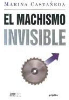 El Machismo Invisible = The Invisible Male Chauvenism 9789700514673