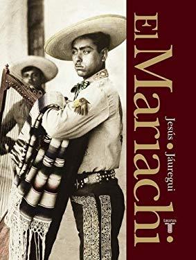 El Mariachi. Simbolo Musical de Mexico (the Mariachi. Mexico's Musical Symbol) 9789707709256