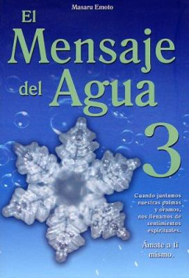 El Mensaje del Agua 3: Amate A Ti Mismo = The Messages from Water, Vol. 3 9789707752344