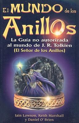 El Mundo de los Anillos: La Guia No Autorizada al Mundo de JRR Tolkien 9789706665720