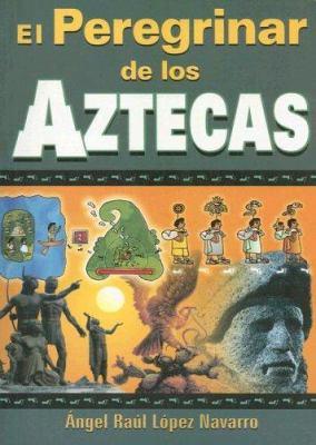 El Peregrinar de los Aztecas 9789707750159