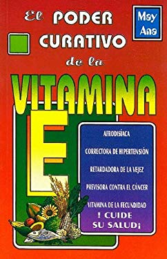 El Poder Curativo de la Vitamina E = The Healing Power of Vitamin E 9789706660602