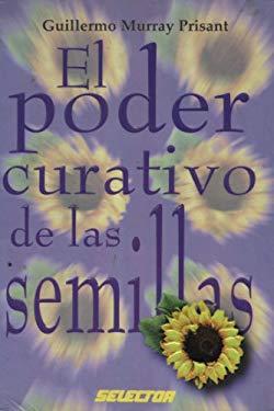 El Poder Curativo de las Semillas = The Healing Power of Seeds 9789706431271