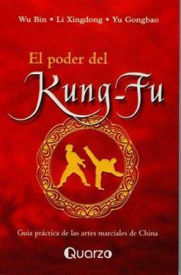 El Poder del Kung-Fu: Guia Practica de Las Artes Marciales de China 9789707320673